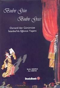 Binbir Gün Binbir Gece; Osmanlı´dan Günümüze İstanbul Eğlence Hayatları