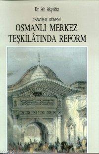 Tanzimat Dönemi Osmanlı Merkez Teşkilatında Reform