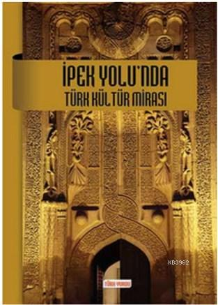 İpek Yolu'nda Türk Kültür Mirası