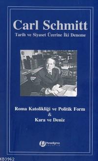 Tarih ve Siyaset Üzerine İki Deneme; Roma Katolikliği ve Politik Form & Kara ve Deniz