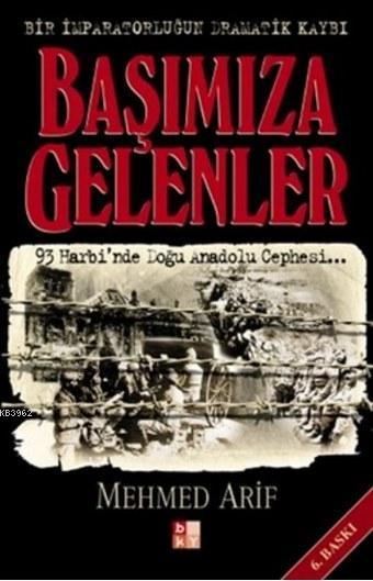 Başımıza Gelenler - Bir İmparatorluğun Dramatik Kaybı; 93 Harbi'nde Doğu Anadolu Cephesi...