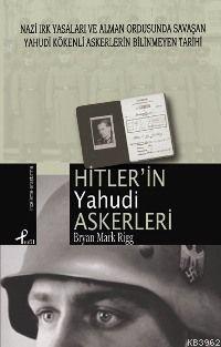 Hitler´in Yahudi Askerleri; Nazi Irk Yas. ve Alm. Ordusunda Savaşan Yahudi Kökenli Askerlerin Tarihi