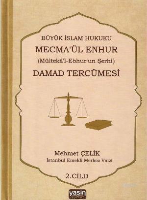Büyük İslam Hukuku Mecme'ül Enhur Damad Tercümesi (2.Cilt); (Mülteka'l-Ebhur'un Şerhi)
