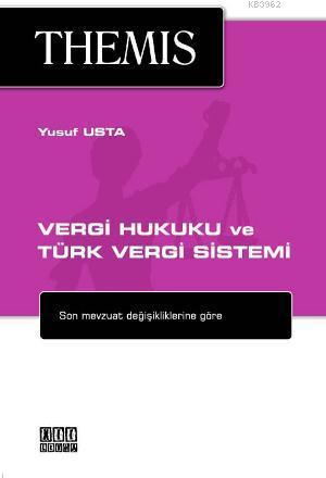 THEMIS - Vergi Hukuku ve Türk Vergi sistemi; Son Mevzuat Değişikliklerine Göre