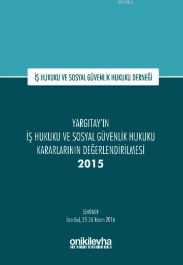 Yargıtay'ın İş Hukuku ve Sosyal Güvenlik Hukuku Kararlarının Değerlendirilmesi Semineri