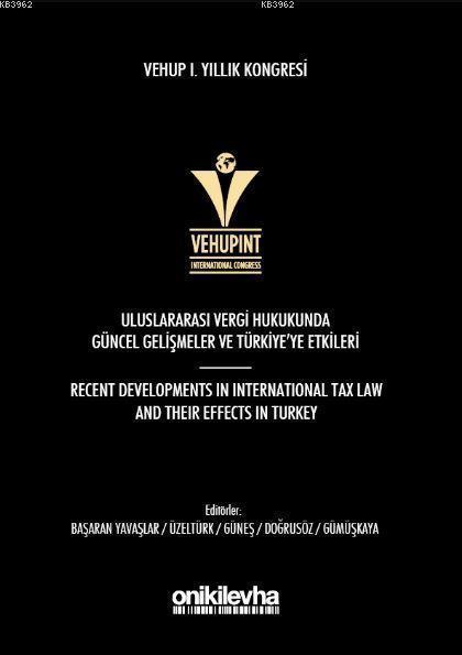 Vehup I. Yıllık Kongresi - Uluslararası Vergi Hukukunda Güncel Gelişmeler ve Türkiye'ye Etkileri