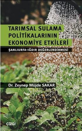 Tarımsal Sulama Politikalarının Ekonomiye Etkileri (Şanlıurfa-Iğdır Değerlendirmesi)