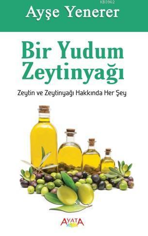 Bir Yudum Zeytinyağı; Zeytin ve Zeytinyağı Hakkında Her Şey