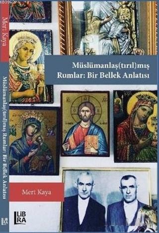 Müslümanlaş(tırıl)mış Rumlar: Bir Bellek Anlatısı