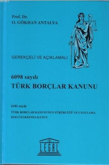6098 Sayılı Türk Borçlar Kanunu - Gerekçeli ve Açıklamalı; 6101 Sayılı Türk Borçlar Kanununun Yürürlüğü ve Uygulama Şekli Hakkında Kanun