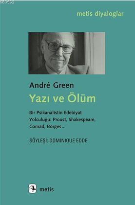 Yazı ve Ölüm; Bir Psikanalistin Edebiyat Yolculuğu: Proust, Shakespeare, Conrad, Borges...