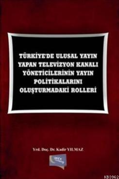 Türkiye'de Ulusal Yayın Yapan Televizyon Kanalı Yöneticilerinin; Yayın Politikalarını Oluşturmadaki Rolleri