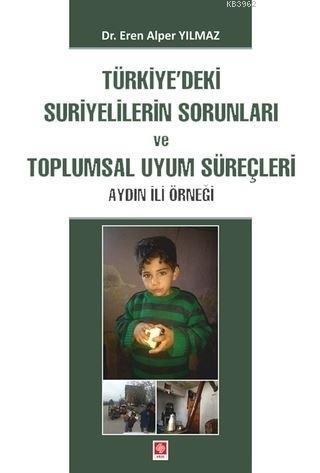 Türkiye'deki Suriyelilerin Sorunları ve Toplumsal Uyum Süreçleri - ön kapakTürkiye'deki Suriyeliler; Aydın İli Örneği