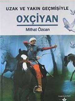 Uzak ve Yakın Geçmişiyle Oxçiyan