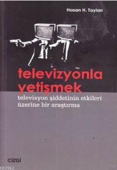 Televizyonla Yetişmek; Televizyon Şiddetinin Etkileri Üzerine Bir Araştırma