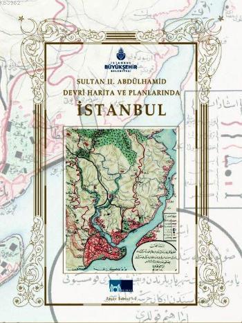 Sultan II. Abdülhamid Devri Harita ve Planlarında İstanbul