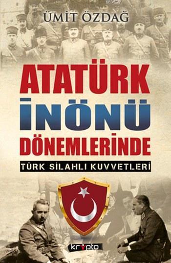 Atatürk İnönü Dönemlerinde; Türk Silahlı Kuvvetleri