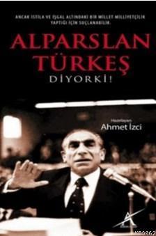 Alparslan Türkeş Diyor Ki