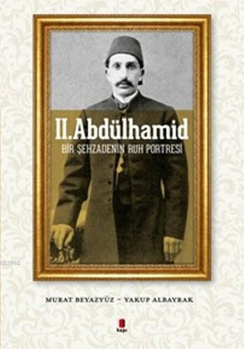 II. Abdülhamid; Bir Şehzadenin Ruh Portresi