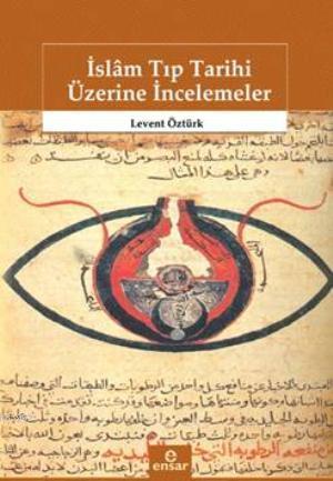 İslâm Tıp Tarihi Üzerine İncelemeler