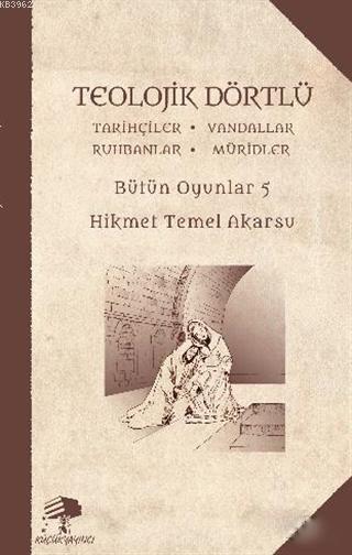 Teolojik Dörtlü - Bütün Oyunlar 5; Tarihçiler - Vandallar - Ruhbanlar - Müridler