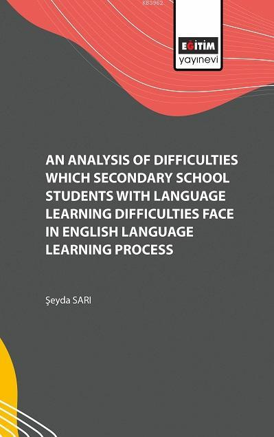 An Analysis of Difficulties Which Secondary School Students with Language Learning Difficulties Face; in English Language Learning Process