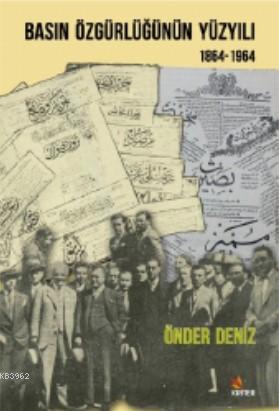 Basın Özgürlüğünün Yüzyılı; 1864 - 1964