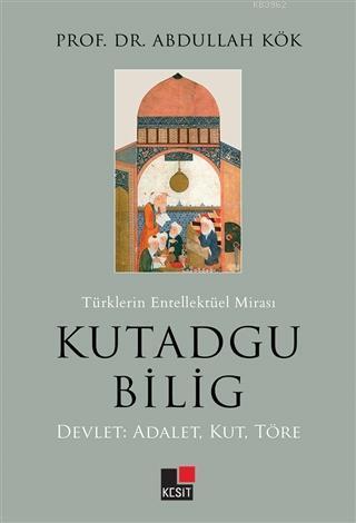 Türklerin Entellektüel Mirası Kutadgu Bilig Devlet: Adalet, Kut, Töre