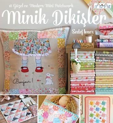 Minik Dikişler; 18 Güzel ve Modern Mini Patchwork