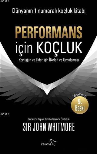 Performans için Koçluk; Koçluğun ve Liderliğin İlkeleri ve Uygulaması