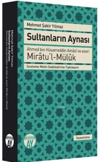 Sultanların Aynası; Ahmed Bin Hüsameddin Amâsî ve Eseri Mirâtu'l-Mülûk