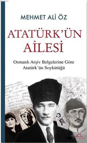 Atatürk'ün Ailesi; Osmanlı Arşiv Belgelerine Göre Atatürk'ün Soykütüğü
