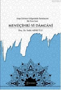 Arap Şiirinin Gölgesinde Serinleyen Bir Fars Şairi- Menûçihrî-yi Dâmgânî