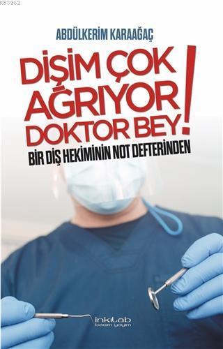Dişim Çok Ağrıyor Doktor Bey; Bir Diş Hekiminin Not Defterinden