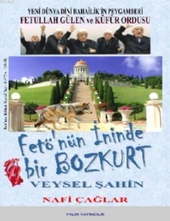 Fetö'nün İninde Bir Bozkurt Veysel Şahin; Yeni Dünya Dini Bahailik'in Peygamberi Fetullah Gülen ve Küfür Ordusu