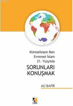 Küreselleşen Batı Evrensel İslam 21. Yüzyılda Sorunları Konuşmak