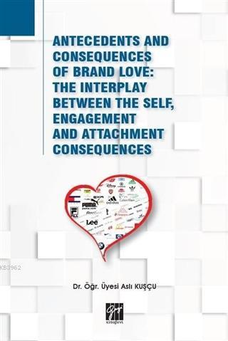 Antecedents and Consequences of Brand Love; The Interplay Between The Self, Engagement and Attachment Consequences