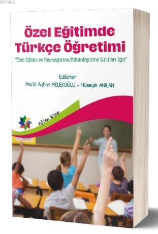 Özel Eğitimde Türkçe Öğretimi; «Özel Eğitim ve Kaynaştırma/Bütünleştirme Sınıfları İçin»