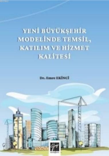 Yeni Büyükşehir Modelinde Temsil, Katılım Ve Hizmet Kalitesi