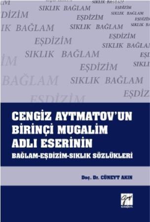 Cengiz Aytmatov'un Birinçi Mugalim Adlı Eserinin Bağlam-Eşdizim-Sıklık Sözlükleri