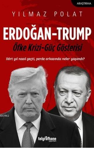 Erdoğan - Trump; Öfke Krizi - Güç Gösterisi