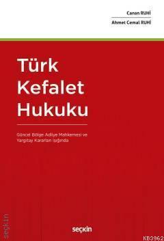 Türk Kefalet Hukuku; (Güncel Bölge Adliye Mahkemesi ve Yargıtay Kararları Işığında)