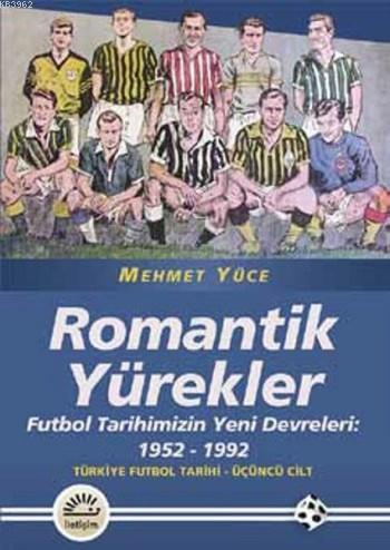 Romantik Yürekler; Futbol Tarihimizin Yeni Devreleri: 1952-1992 /Türkiye Futbol Tarihi 3. Cilt