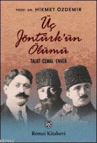 Üç Jöntürk'ün Ölümü; Talat, Cemal, Enver