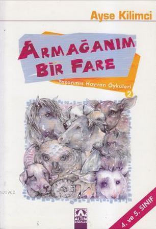Yaşanmış Hayvan Öyküleri / Armağanım Bir Fare (4 Ve5. Sınıf)