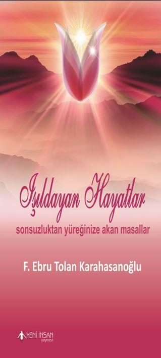 Işıldayan Hayatlar; Sonsuzluktan Yüreğinize Akan Masallar