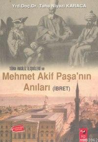 Türk-İngiliz İlişkileri ve Mehmet Akif Paşa'nın Anıları (İbret)
