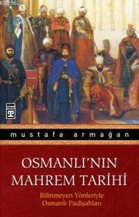 Osmanlı'nın Mahrem Tarihi; Bilinmeyen Yönleriyle Osmanlı Padişahları