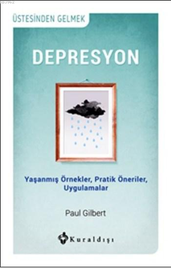 Depresyon; Yaşanmış Örnekler, Pratik Öneriler, Uygulamalar
