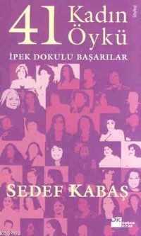 41 Kadın 41 Öykü; İpek Dokulu Başarılar